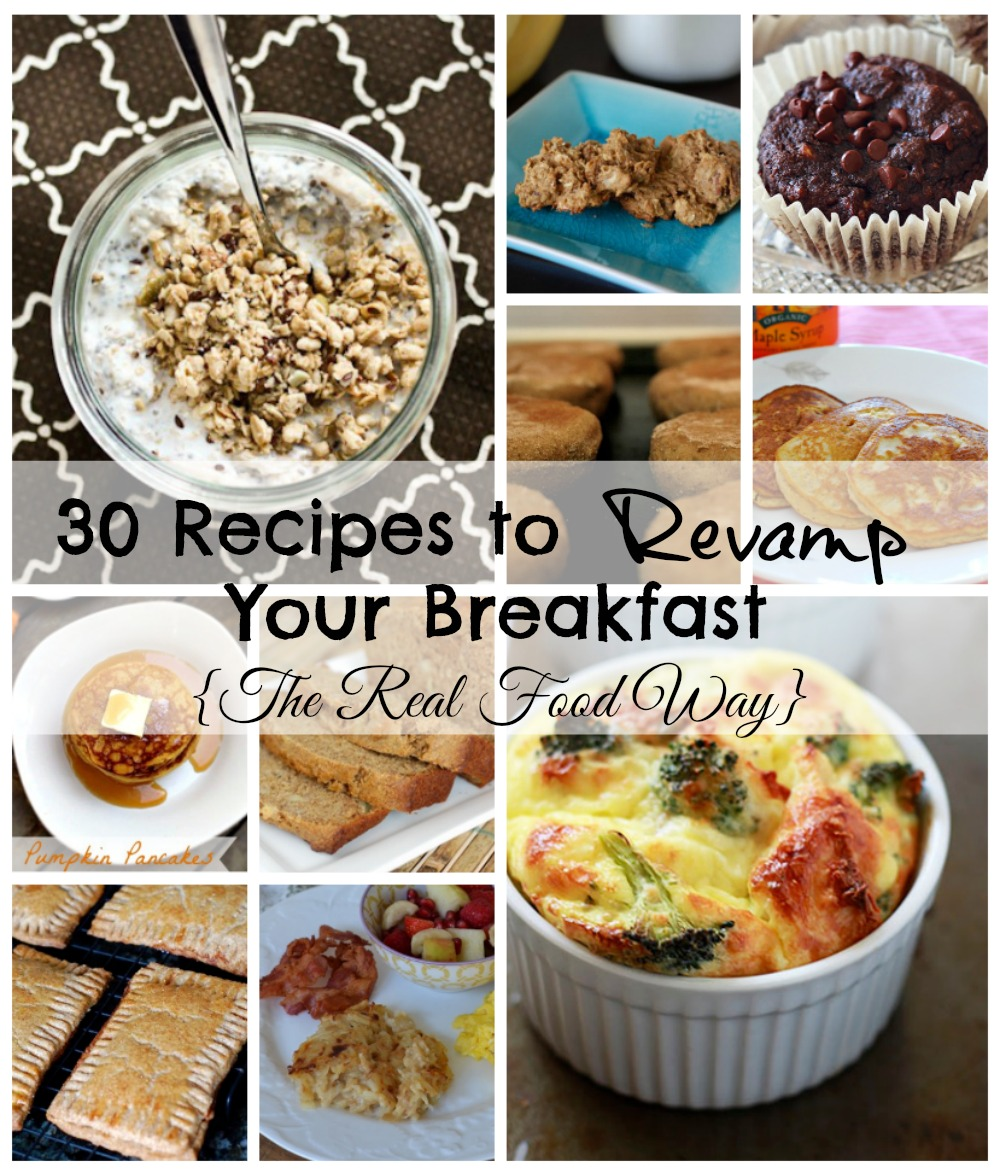 30 Recipes to Revamp Your Breakfast {The Real Food Way}