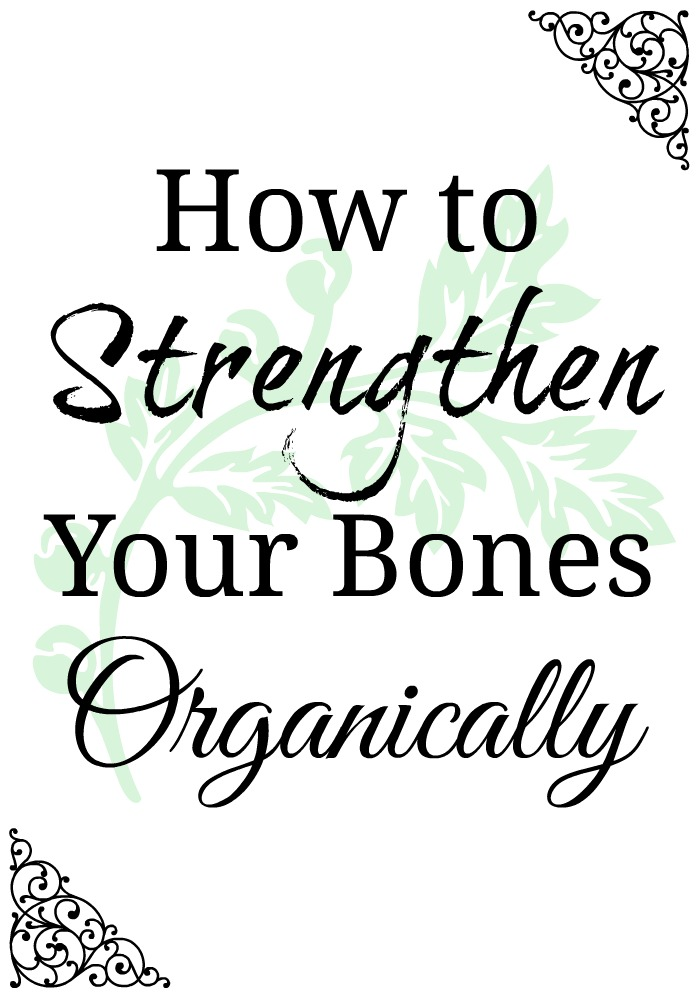 How to Strengthen Your Bones Organically