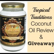Tropical Traditions Coconut Oil Review and Giveaway