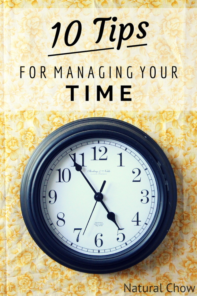 10 Tips for Managing Your Time | Natural Chow | http://naturalchow.com