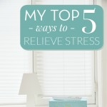 My Top 5 Ways to Relieve Stress