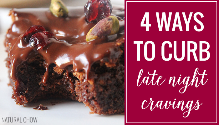 4 Ways to Curb Late Night Cravings | Natural Chow
